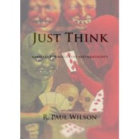 Just Think by R. Paul Wilson